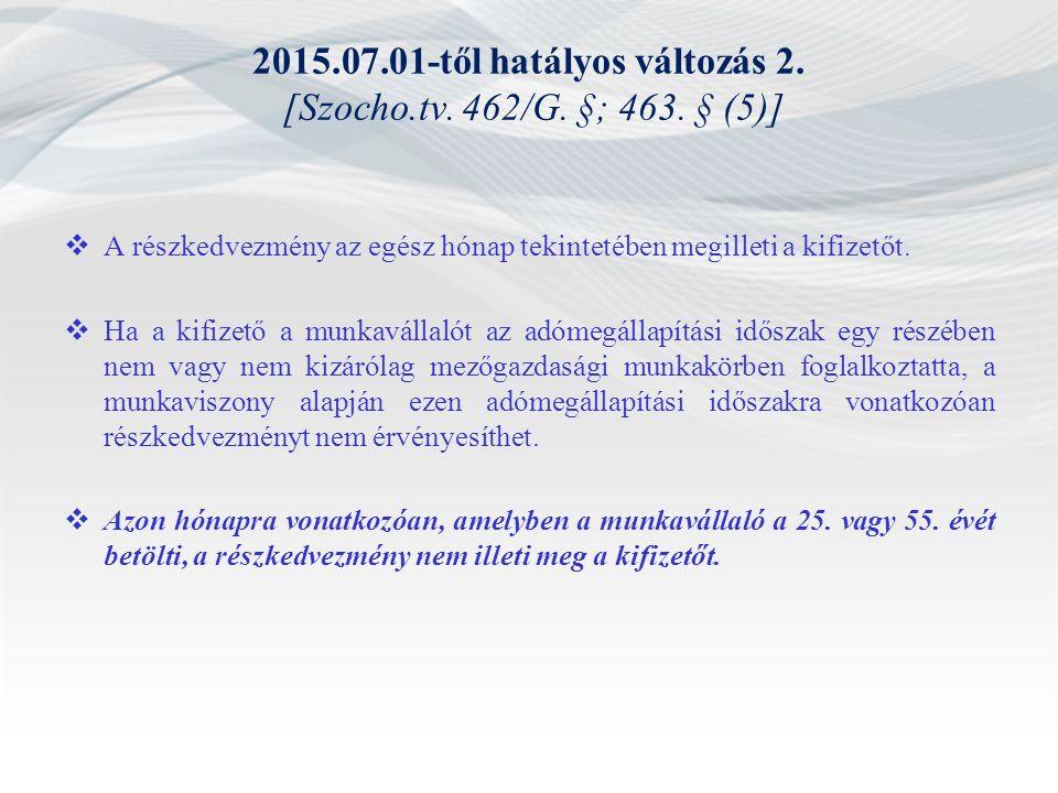 2015.07.01-től hatályos változás 2. [Szocho.tv. 462/G. §; 463. § (5)]  A részkedvezmény az egész hónap tekintetében megilleti a kifizetőt.  Ha a kif