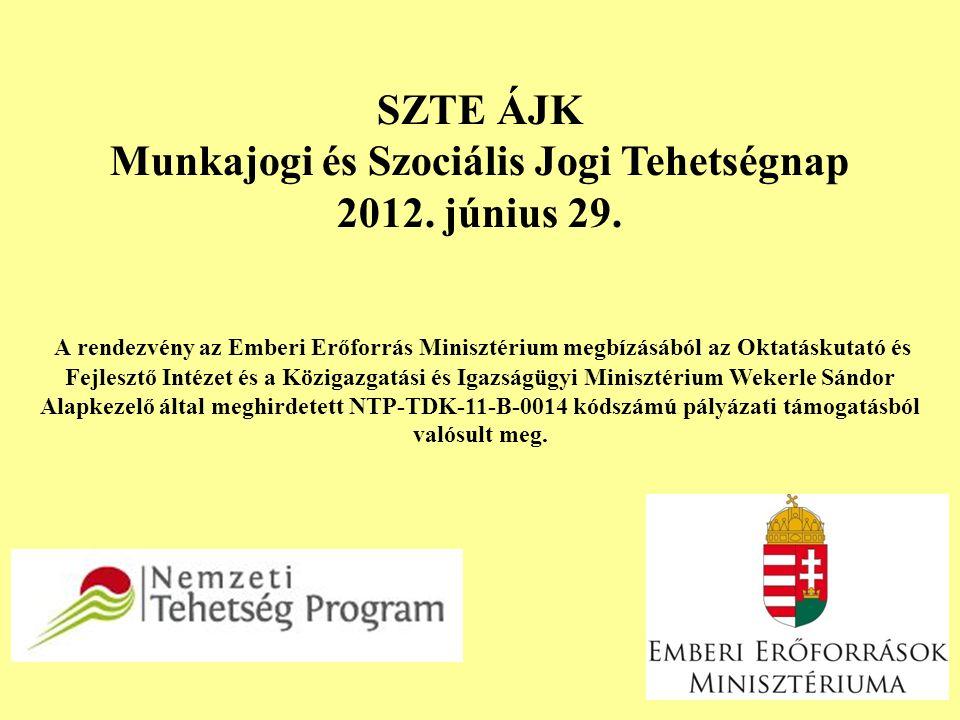 SZTE ÁJK Munkajogi és Szociális Jogi Tehetségnap 2012. június 29. A rendezvény az Emberi Erőforrás Minisztérium megbízásából az Oktatáskutató és Fejle