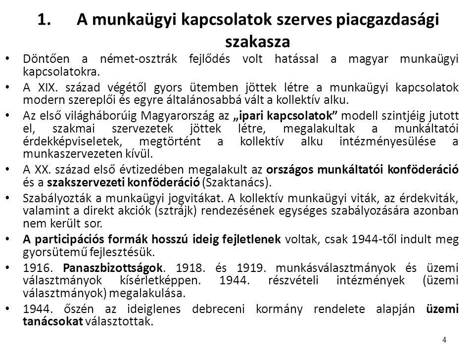 1.A munkaügyi kapcsolatok szerves piacgazdasági szakasza Döntően a német-osztrák fejlődés volt hatással a magyar munkaügyi kapcsolatokra.