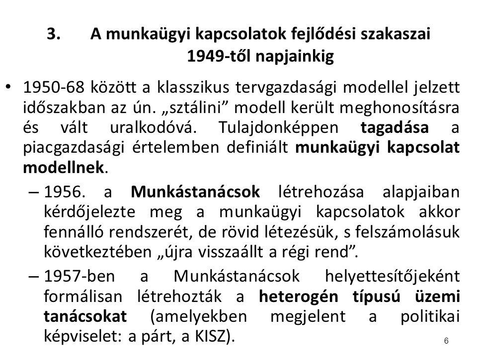 3.A munkaügyi kapcsolatok fejlődési szakaszai 1949-től napjainkig 1950-68 között a klasszikus tervgazdasági modellel jelzett időszakban az ún.