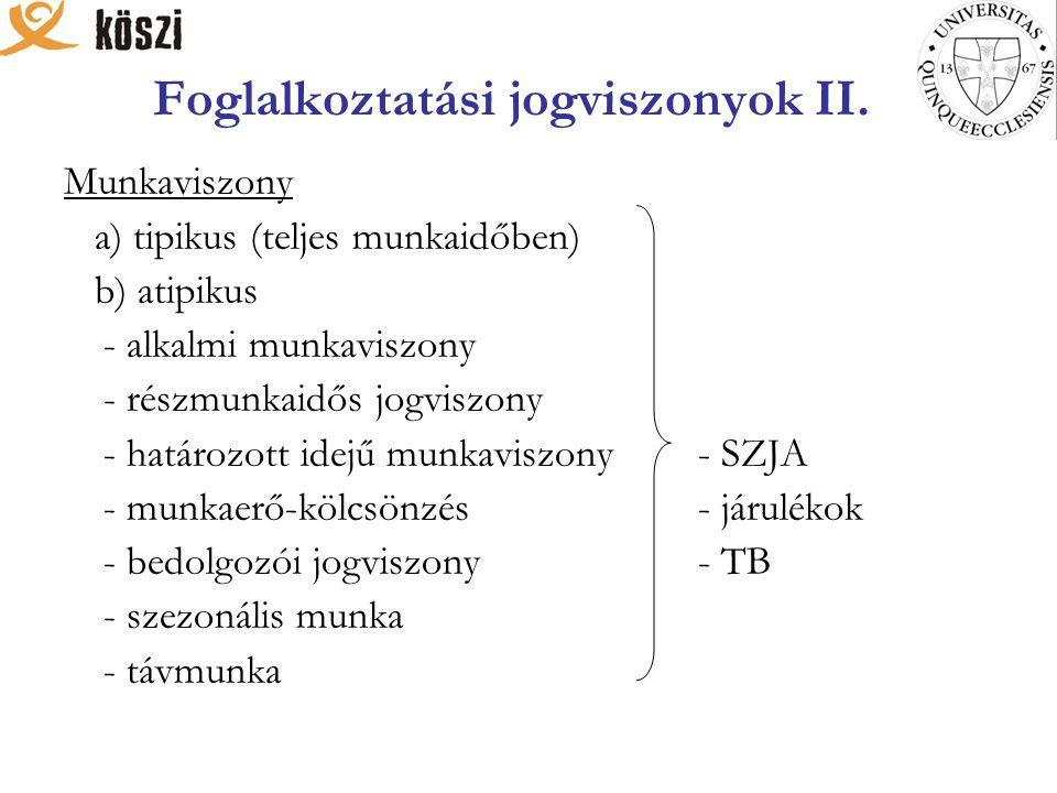 Foglalkoztatási jogviszonyok II. Munkaviszony a) tipikus (teljes munkaidőben) b) atipikus - alkalmi munkaviszony - részmunkaidős jogviszony - határozo