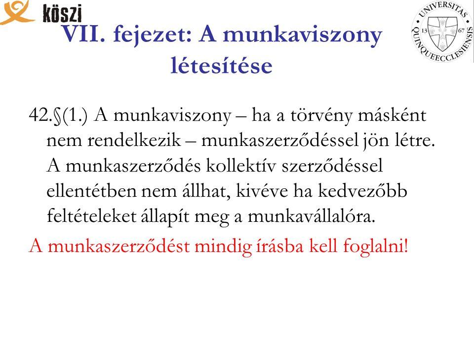 VII. fejezet: A munkaviszony létesítése 42.§(1.) A munkaviszony – ha a törvény másként nem rendelkezik – munkaszerződéssel jön létre. A munkaszerződés