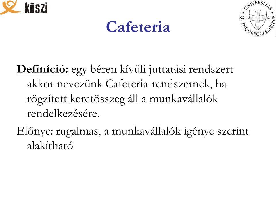 Cafeteria Definíció: egy béren kívüli juttatási rendszert akkor nevezünk Cafeteria-rendszernek, ha rögzített keretösszeg áll a munkavállalók rendelkez