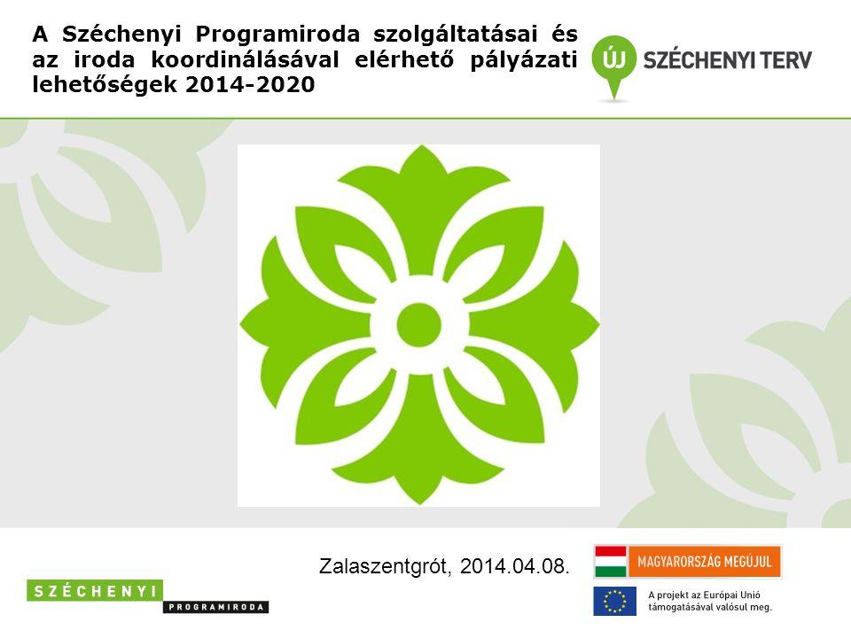 A Széchenyi Programiroda szolgáltatásai és az iroda koordinálásával elérhető pályázati lehetőségek 2014-2020 Zalaszentgrót, 2014.04.08.