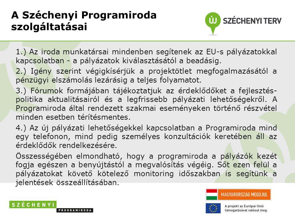 A Széchenyi Programiroda szolgáltatásai 1.) Az iroda munkatársai mindenben segítenek az EU-s pályázatokkal kapcsolatban - a pályázatok kiválasztásától a beadásig.