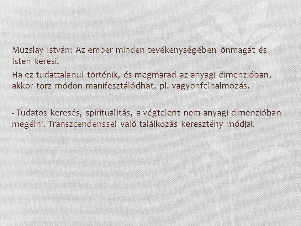 Muzslay István: Az ember minden tevékenységében önmagát és Isten keresi.
