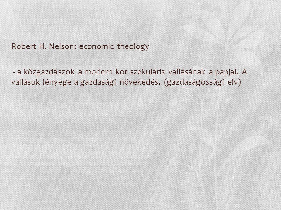 Robert H. Nelson: economic theology - a közgazdászok a modern kor szekuláris vallásának a papjai.