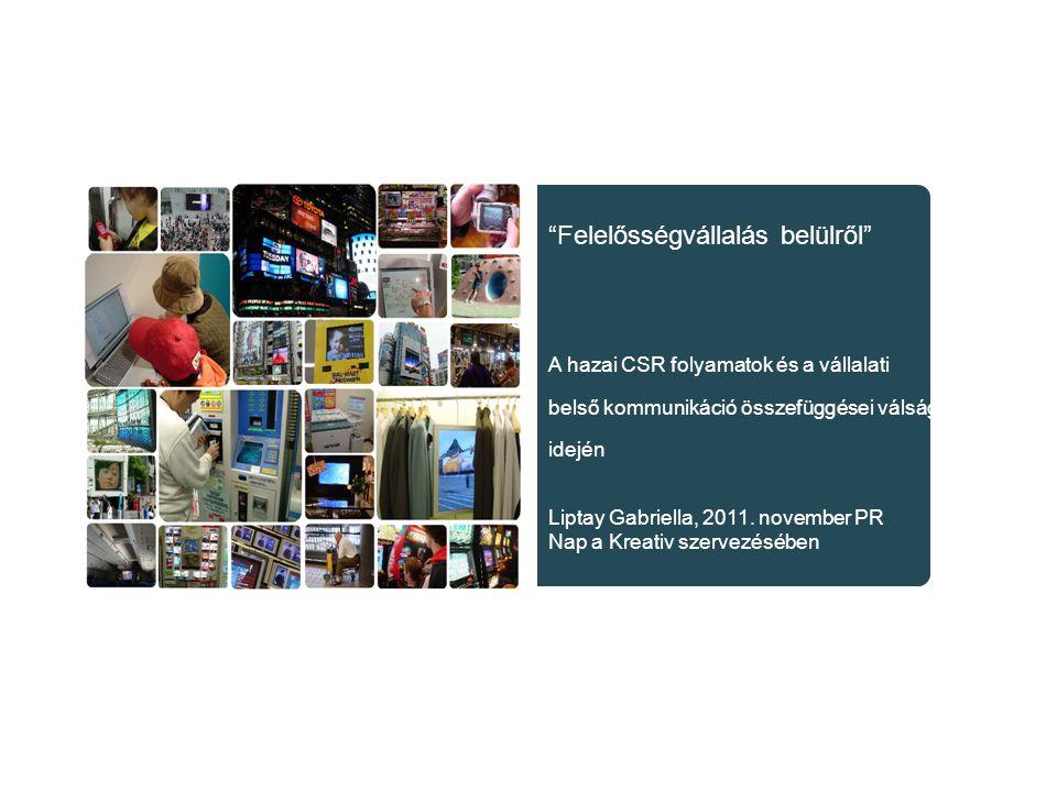 """""""Felelősségvállalás belülről"""" A hazai CSR folyamatok és a vállalati belső kommunikáció összefüggései válság idején Liptay Gabriella, 2011. november PR"""