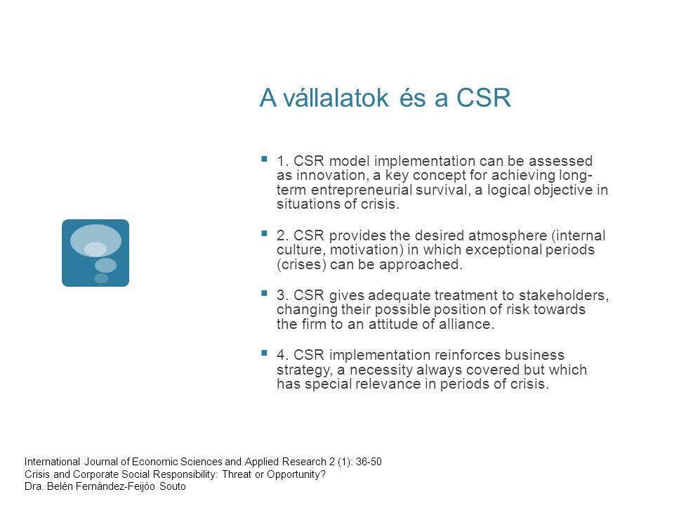A vállalatok és a CSR  1. CSR model implementation can be assessed as innovation, a key concept for achieving long- term entrepreneurial survival, a