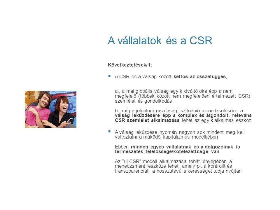 A vállalatok és a CSR Következtetések/1:  A CSR és a válság között kettős az összefüggés, a., a mai globális válság egyik kiváltó oka épp a nem megfe