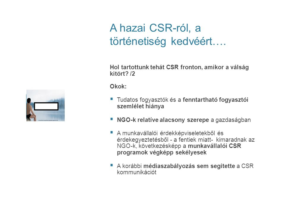 A hazai CSR-ról, a történetiség kedvéért…. Hol tartottunk tehát CSR fronton, amikor a válság kitört? /2 Okok:  Tudatos fogyasztók és a fenntartható f
