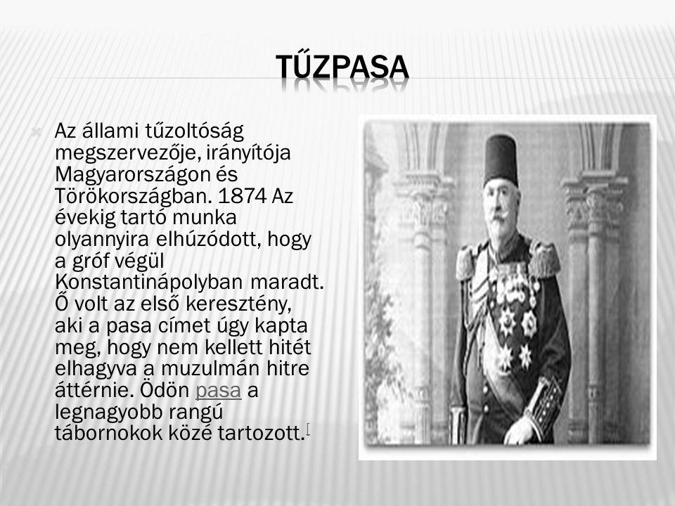  Az állami tűzoltóság megszervezője, irányítója Magyarországon és Törökországban. 1874 Az évekig tartó munka olyannyira elhúzódott, hogy a gróf végül