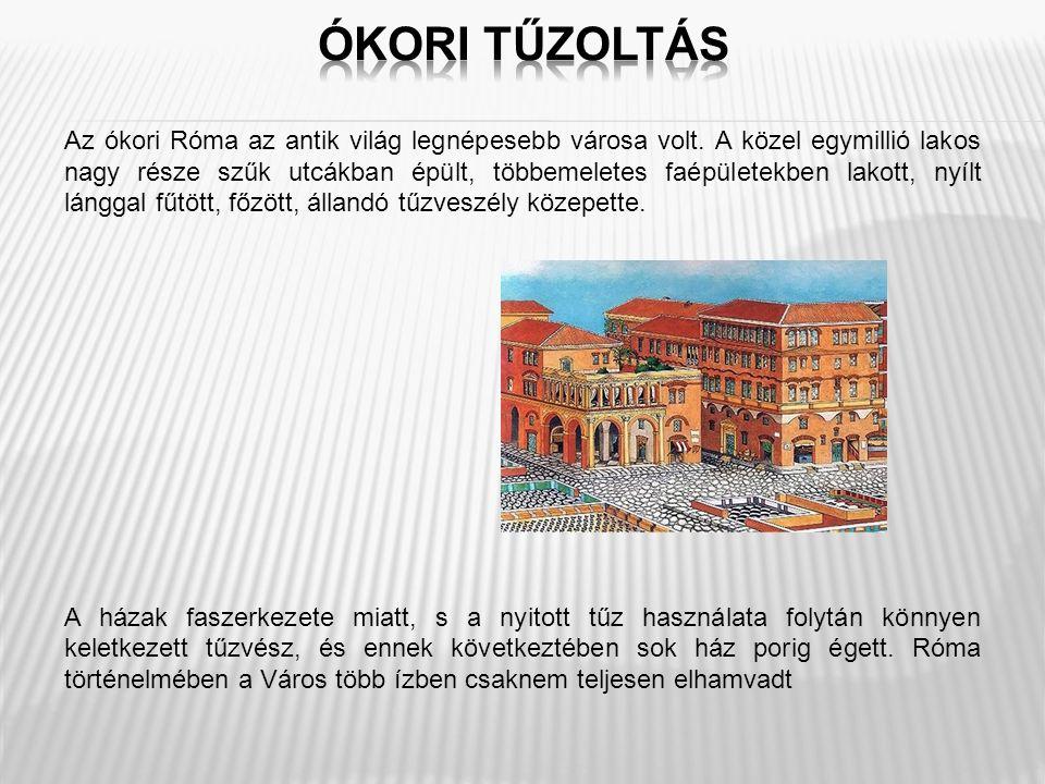 Az ókori Róma az antik világ legnépesebb városa volt. A közel egymillió lakos nagy része szűk utcákban épült, többemeletes faépületekben lakott, nyílt