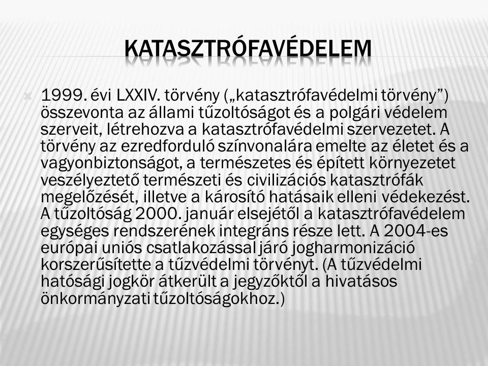""" 1999. évi LXXIV. törvény (""""katasztrófavédelmi törvény"""") összevonta az állami tűzoltóságot és a polgári védelem szerveit, létrehozva a katasztrófavéd"""