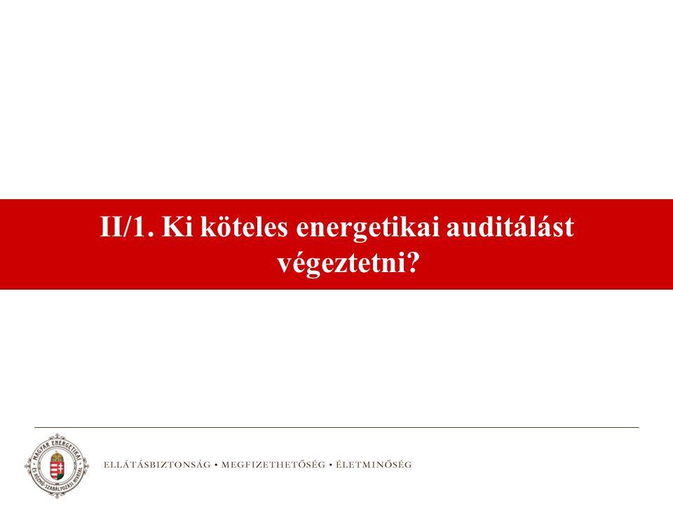 II/1. Ki köteles energetikai auditálást végeztetni?