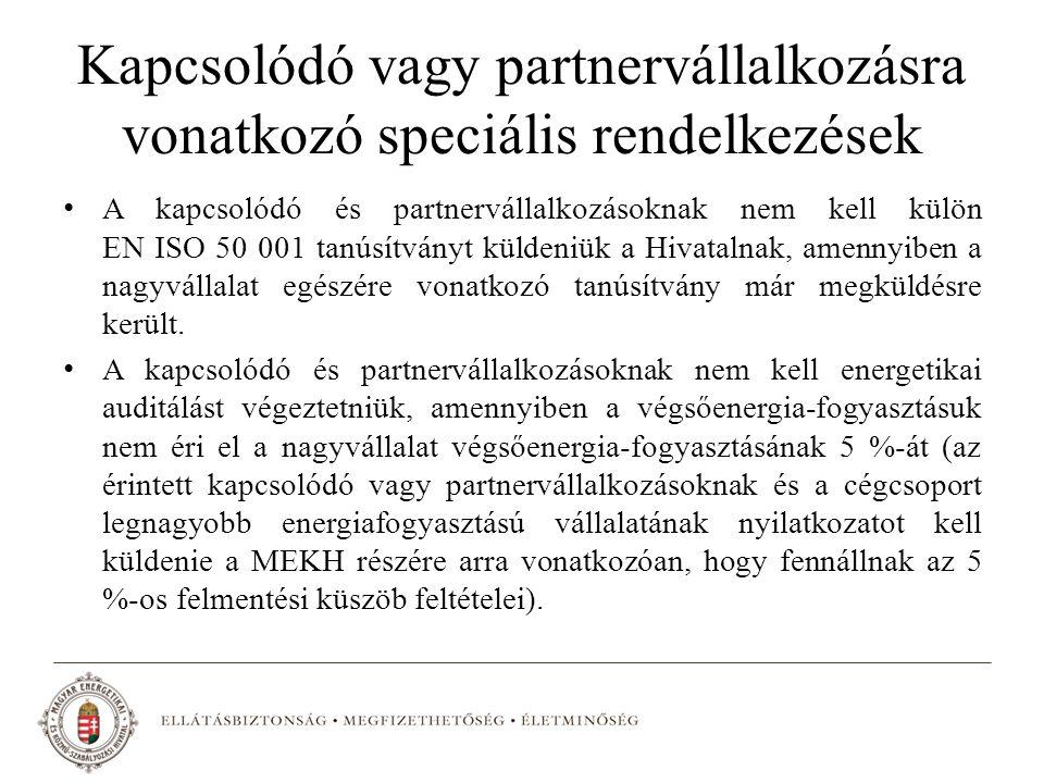 Kapcsolódó vagy partnervállalkozásra vonatkozó speciális rendelkezések A kapcsolódó és partnervállalkozásoknak nem kell külön EN ISO 50 001 tanúsítványt küldeniük a Hivatalnak, amennyiben a nagyvállalat egészére vonatkozó tanúsítvány már megküldésre került.
