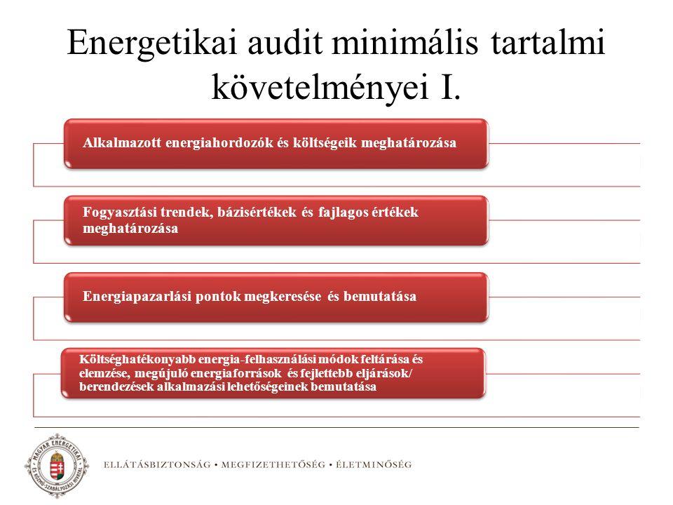 Energetikai audit minimális tartalmi követelményei I. Alkalmazott energiahordozók és költségeik meghatározása Fogyasztási trendek, bázisértékek és faj
