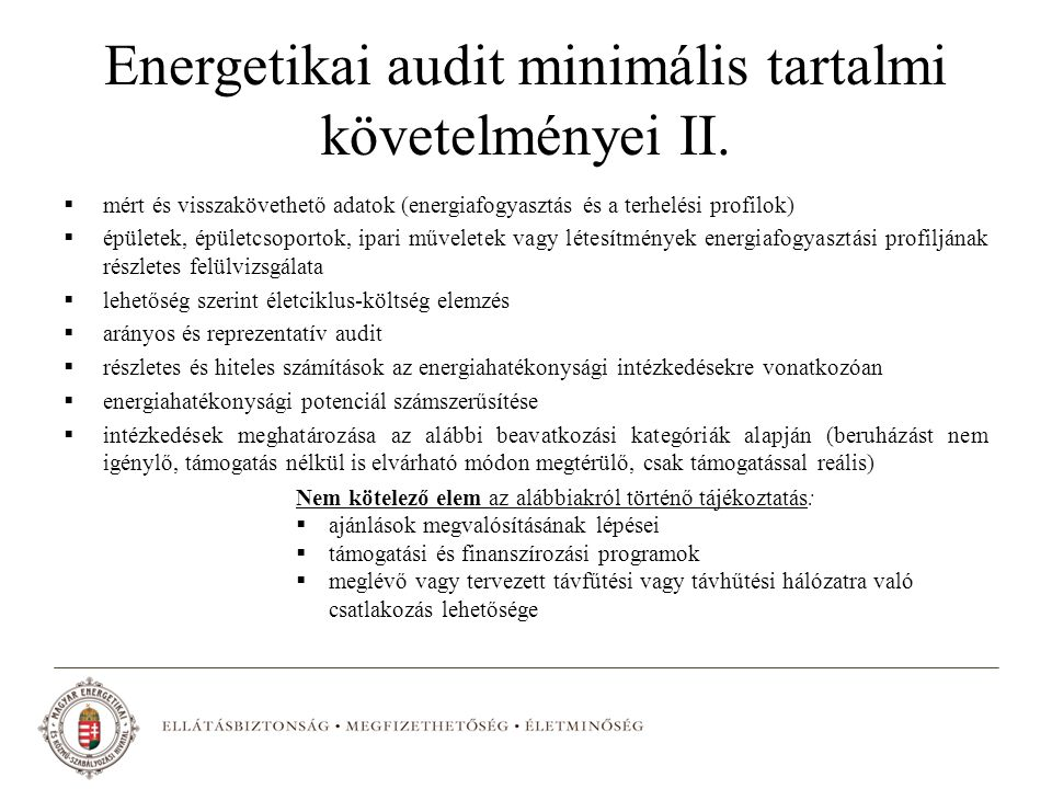 Energetikai audit minimális tartalmi követelményei II.  mért és visszakövethető adatok (energiafogyasztás és a terhelési profilok)  épületek, épület