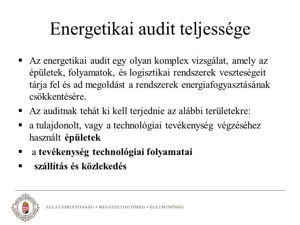 Energetikai audit teljessége  Az energetikai audit egy olyan komplex vizsgálat, amely az épületek, folyamatok, és logisztikai rendszerek veszteségeit tárja fel és ad megoldást a rendszerek energiafogyasztásának csökkentésére.