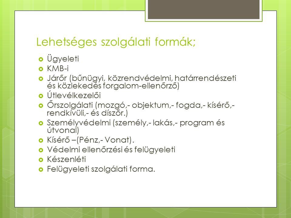 Lehetséges szolgálati formák;  Ügyeleti  KMB-i  Járőr (bűnügyi, közrendvédelmi, határrendészeti és közlekedés forgalom-ellenőrző)  Útlevélkezelői