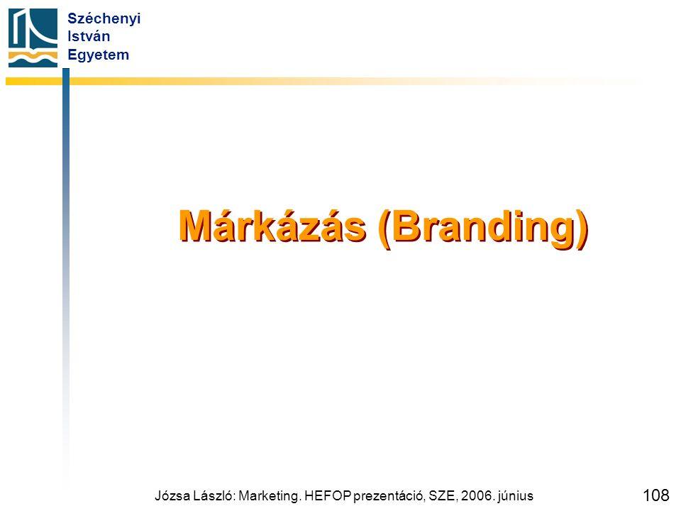 Széchenyi István Egyetem Józsa László: Marketing. HEFOP prezentáció, SZE, 2006. június 108 Márkázás (Branding)