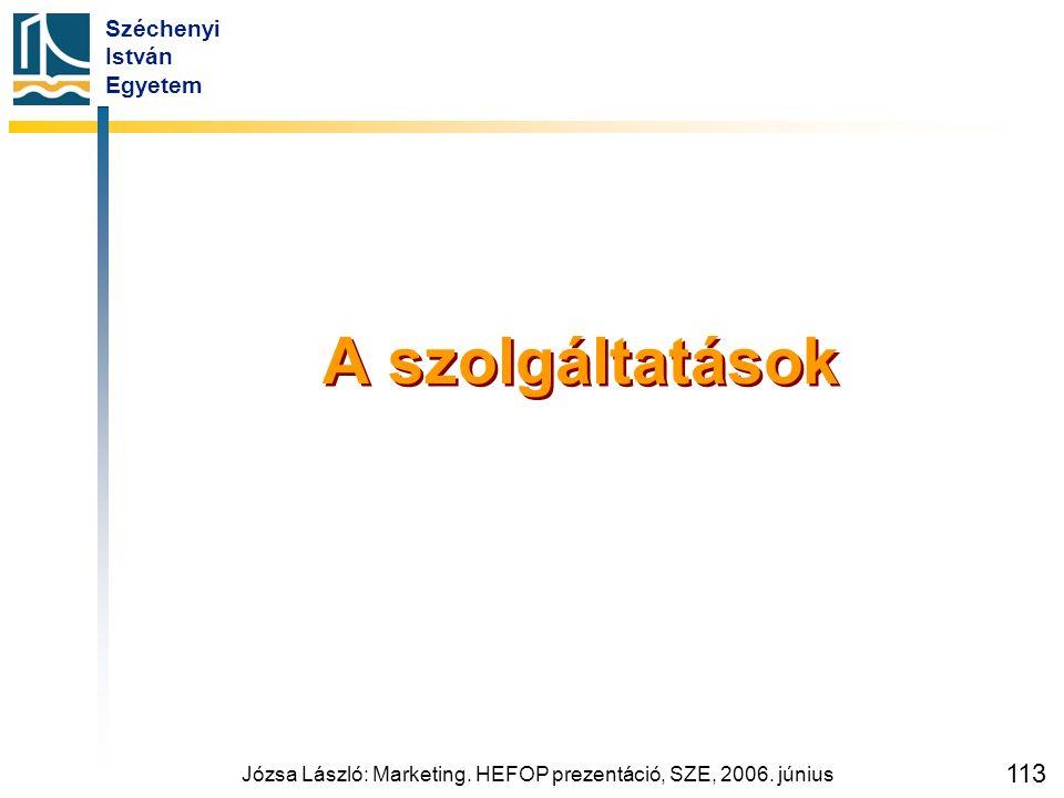 Széchenyi István Egyetem Józsa László: Marketing. HEFOP prezentáció, SZE, 2006. június 113 A szolgáltatások