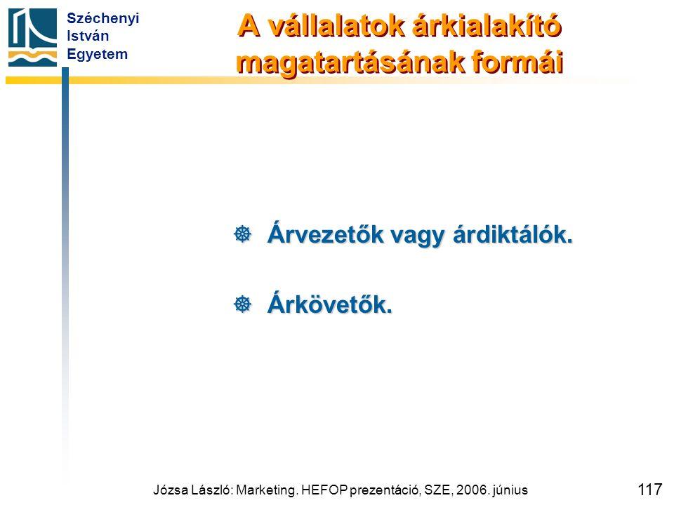 Széchenyi István Egyetem Józsa László: Marketing. HEFOP prezentáció, SZE, 2006. június 117 A vállalatok árkialakító magatartásának formái  Árvezetők