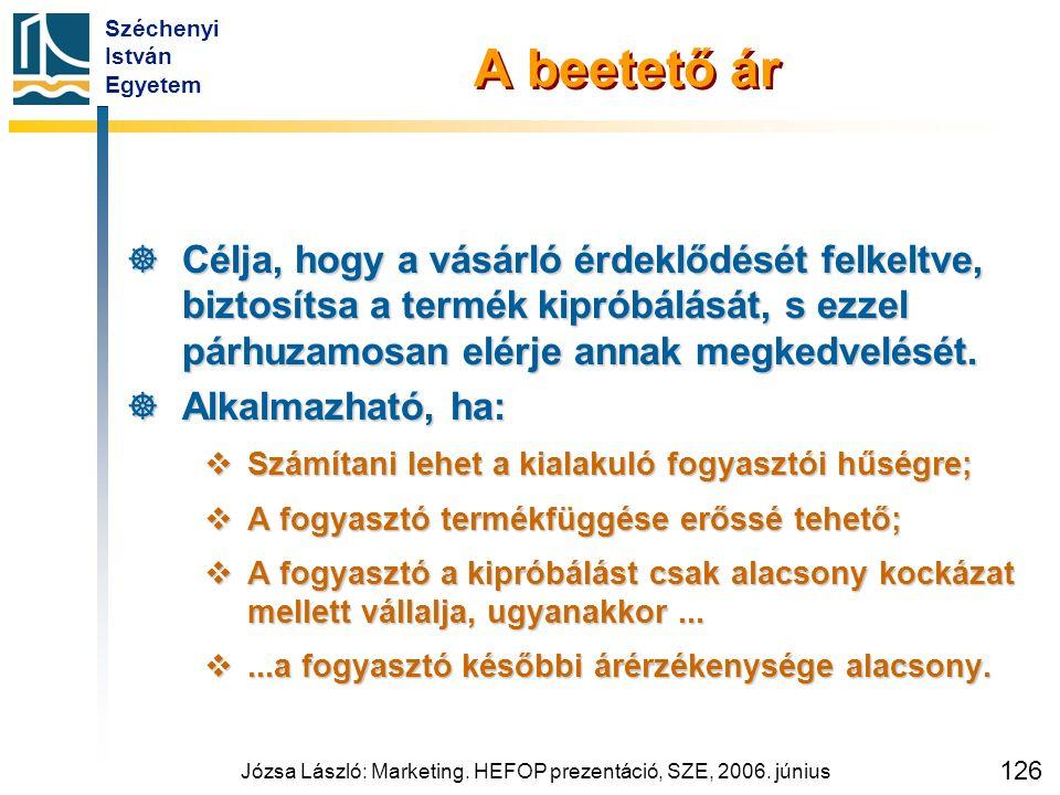 Széchenyi István Egyetem Józsa László: Marketing. HEFOP prezentáció, SZE, 2006. június 126 A beetető ár  Célja, hogy a vásárló érdeklődését felkeltve