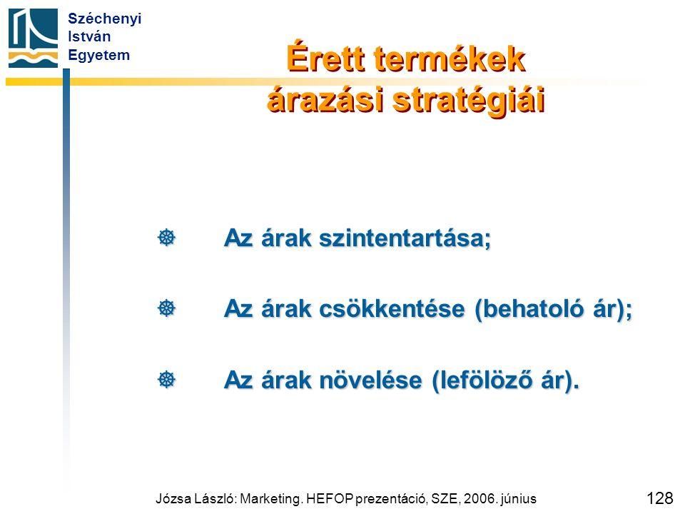 Széchenyi István Egyetem Józsa László: Marketing. HEFOP prezentáció, SZE, 2006. június 128 Érett termékek árazási stratégiái  Az árak szintentartása;