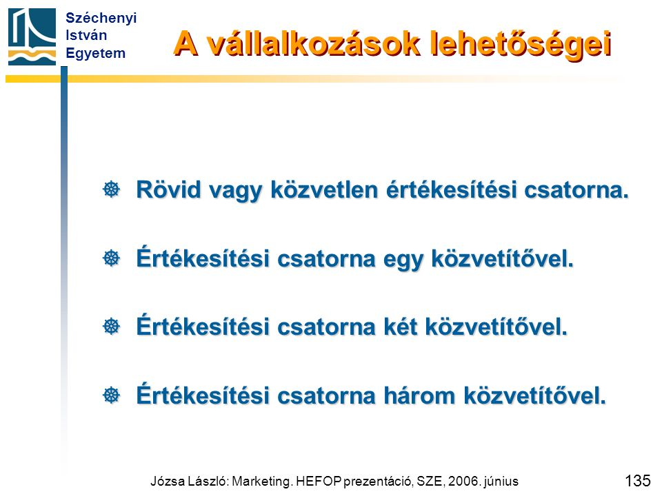 Széchenyi István Egyetem Józsa László: Marketing. HEFOP prezentáció, SZE, 2006. június 135 A vállalkozások lehetőségei  Rövid vagy közvetlen értékesí