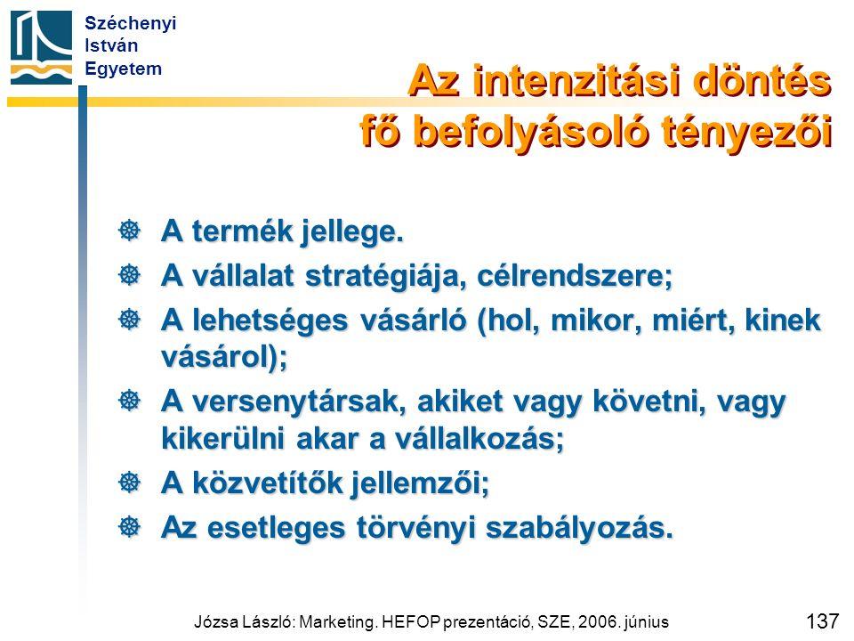 Széchenyi István Egyetem Józsa László: Marketing. HEFOP prezentáció, SZE, 2006. június 137 Az intenzitási döntés fő befolyásoló tényezői  A termék je