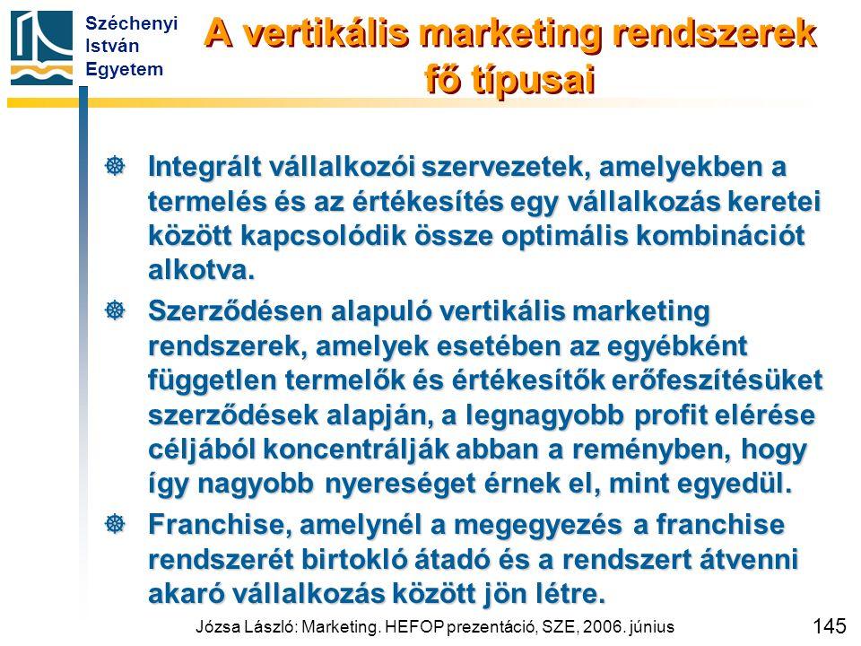 Széchenyi István Egyetem Józsa László: Marketing. HEFOP prezentáció, SZE, 2006. június 145 A vertikális marketing rendszerek fő típusai  Integrált vá