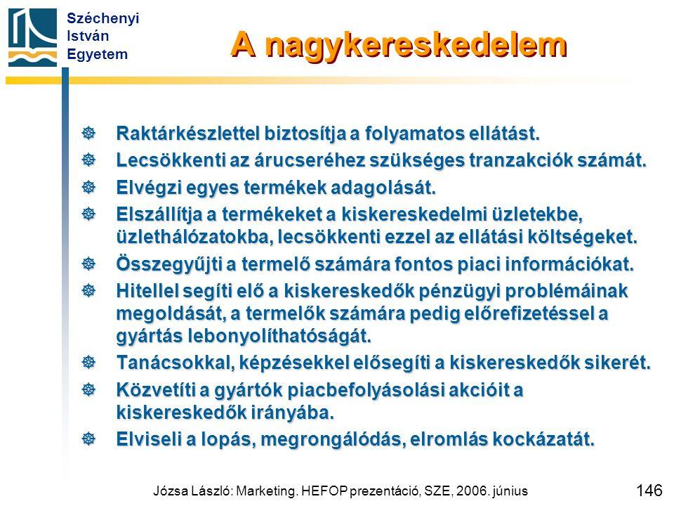 Széchenyi István Egyetem Józsa László: Marketing. HEFOP prezentáció, SZE, 2006. június 146 A nagykereskedelem  Raktárkészlettel biztosítja a folyamat