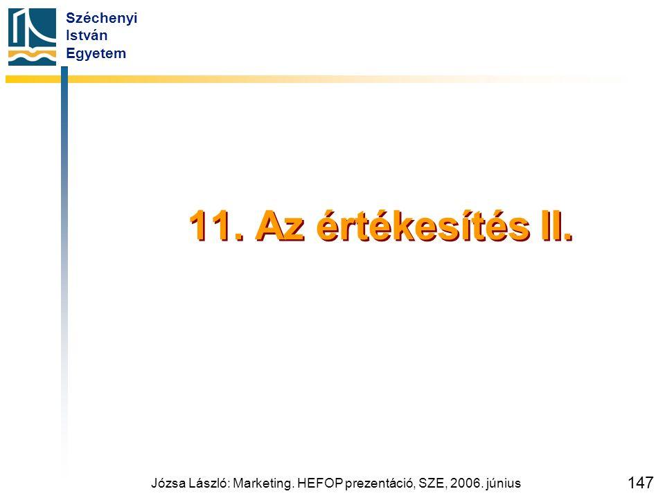 Széchenyi István Egyetem Józsa László: Marketing. HEFOP prezentáció, SZE, 2006. június 147 11. Az értékesítés II.