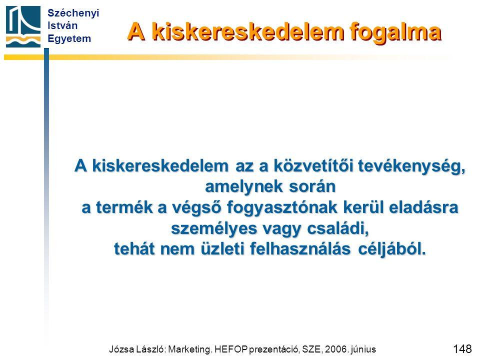 Széchenyi István Egyetem Józsa László: Marketing. HEFOP prezentáció, SZE, 2006. június 148 A kiskereskedelem fogalma A kiskereskedelem az a közvetítői