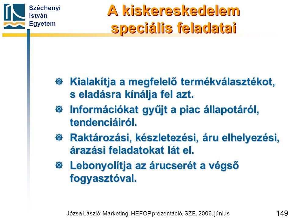 Széchenyi István Egyetem Józsa László: Marketing. HEFOP prezentáció, SZE, 2006. június 149 A kiskereskedelem speciális feladatai  Kialakítja a megfel