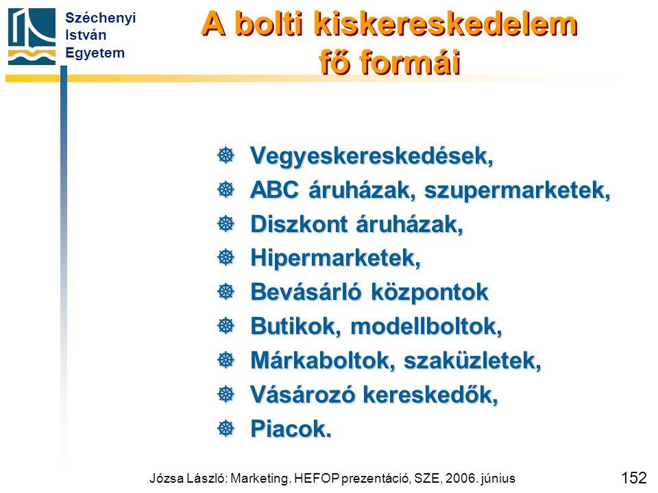 Széchenyi István Egyetem Józsa László: Marketing. HEFOP prezentáció, SZE, 2006. június 152 A bolti kiskereskedelem fő formái  Vegyeskereskedések,  A