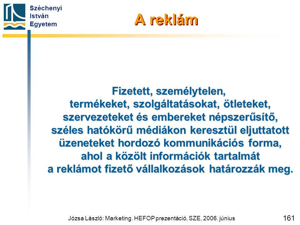 Széchenyi István Egyetem Józsa László: Marketing. HEFOP prezentáció, SZE, 2006. június 161 A reklám Fizetett, személytelen, termékeket, szolgáltatások