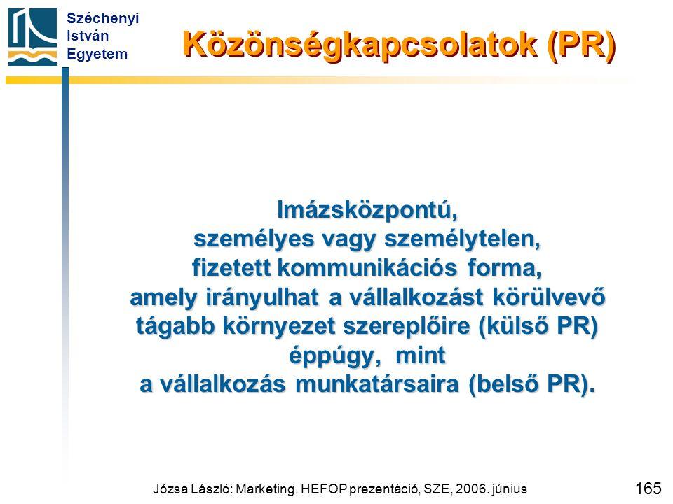 Széchenyi István Egyetem Józsa László: Marketing. HEFOP prezentáció, SZE, 2006. június 165 Közönségkapcsolatok (PR) Imázsközpontú, személyes vagy szem