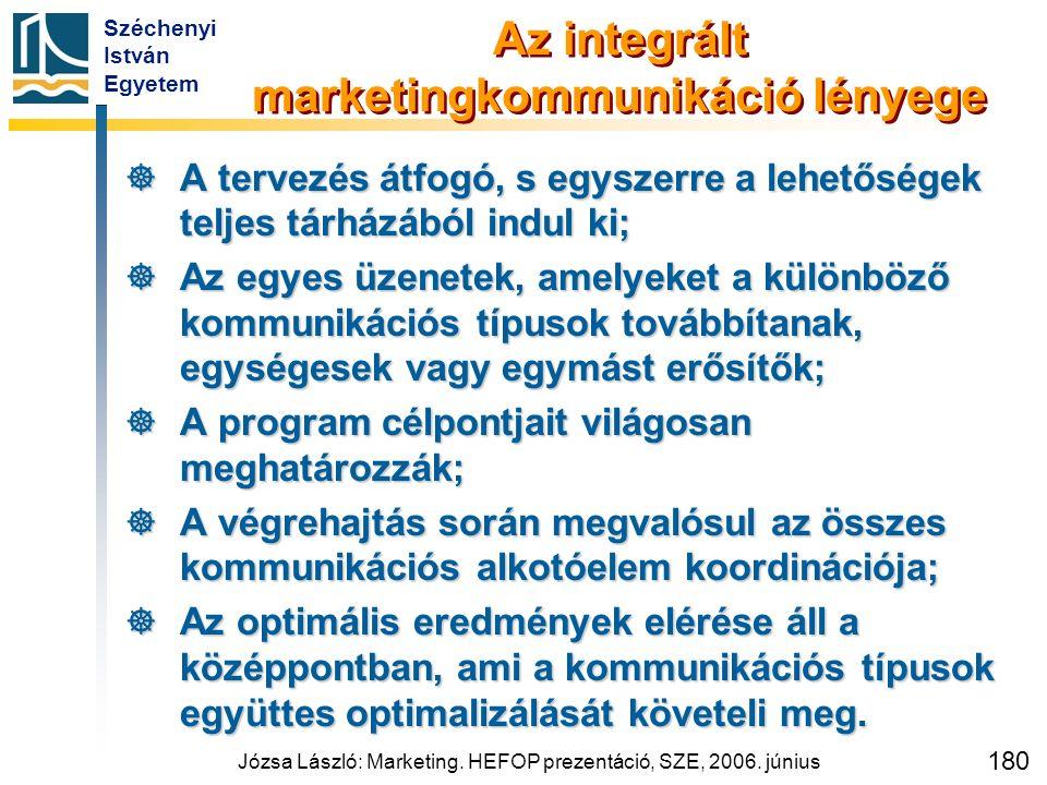 Széchenyi István Egyetem Józsa László: Marketing. HEFOP prezentáció, SZE, 2006. június 180 Az integrált marketingkommunikáció lényege  A tervezés átf
