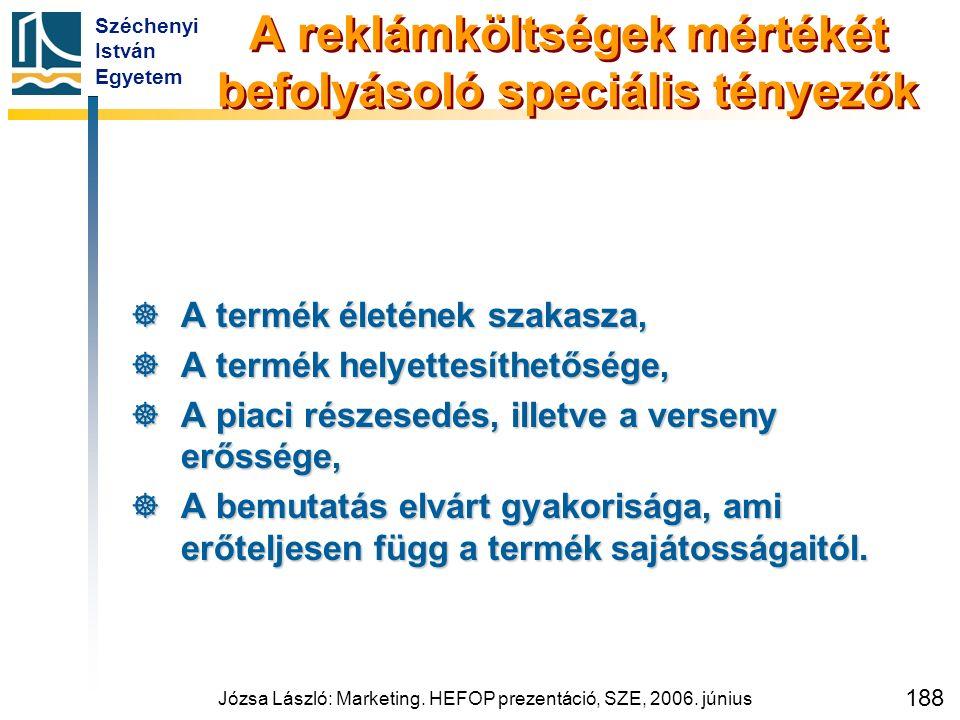 Széchenyi István Egyetem Józsa László: Marketing. HEFOP prezentáció, SZE, 2006. június 188 A reklámköltségek mértékét befolyásoló speciális tényezők 