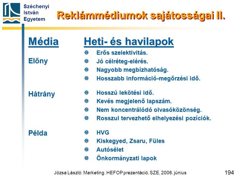 Széchenyi István Egyetem Józsa László: Marketing. HEFOP prezentáció, SZE, 2006. június 194 Reklámmédiumok sajátosságai II. MédiaElőnyHátrányPélda Heti