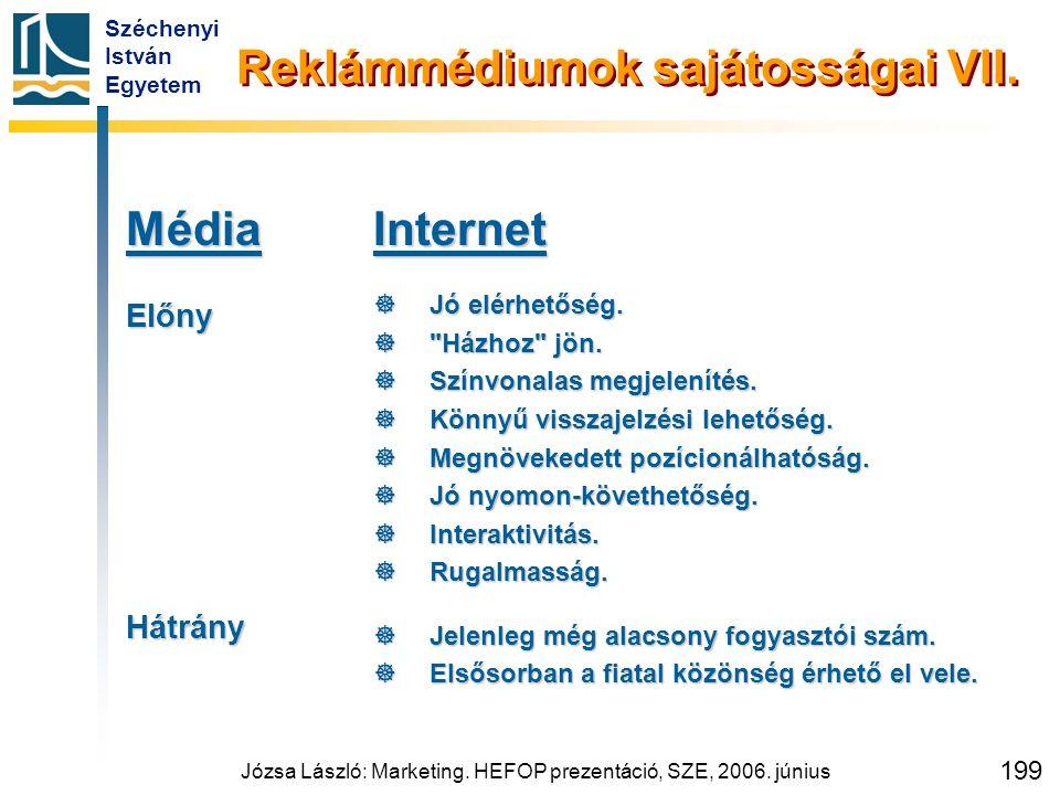 Széchenyi István Egyetem Józsa László: Marketing. HEFOP prezentáció, SZE, 2006. június 199 Reklámmédiumok sajátosságai VII. MédiaElőnyHátrányInternet