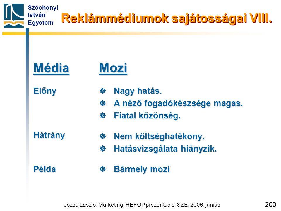 Széchenyi István Egyetem Józsa László: Marketing. HEFOP prezentáció, SZE, 2006. június 200 Reklámmédiumok sajátosságai VIII. MédiaElőnyHátrányPéldaMoz