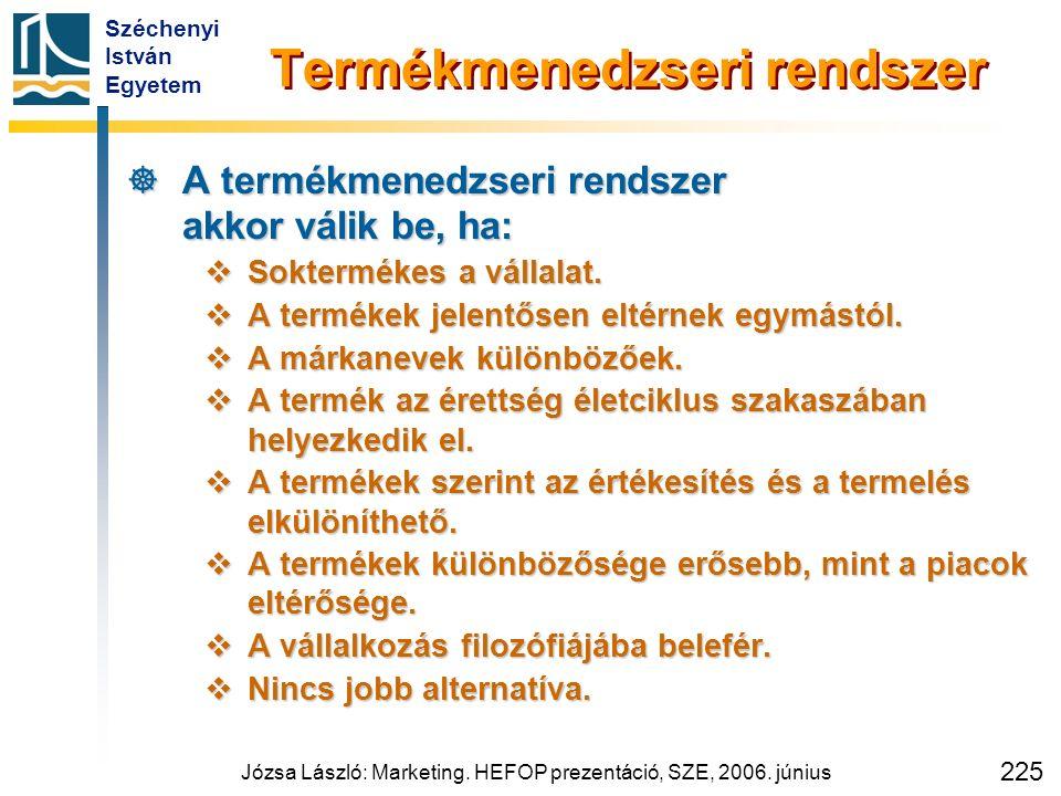Széchenyi István Egyetem Józsa László: Marketing. HEFOP prezentáció, SZE, 2006. június 225 Termékmenedzseri rendszer  A termékmenedzseri rendszer akk