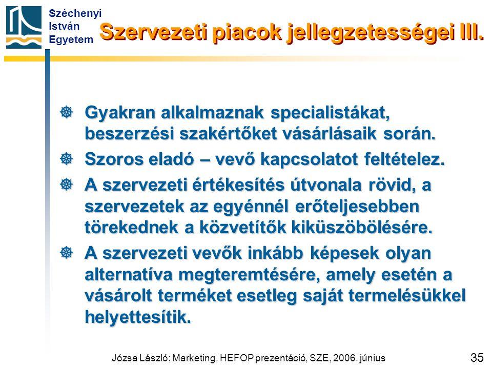 Széchenyi István Egyetem Józsa László: Marketing. HEFOP prezentáció, SZE, 2006. június 35 Szervezeti piacok jellegzetességei III.  Gyakran alkalmazna