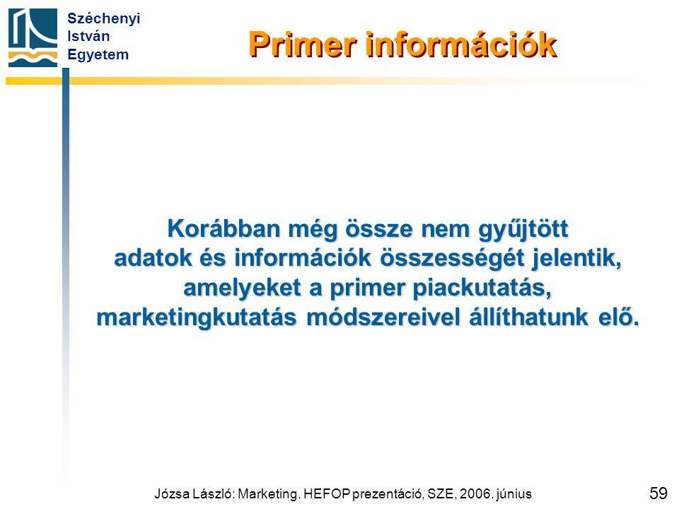 Széchenyi István Egyetem Józsa László: Marketing. HEFOP prezentáció, SZE, 2006. június 59 Primer információk Korábban még össze nem gyűjtött adatok és