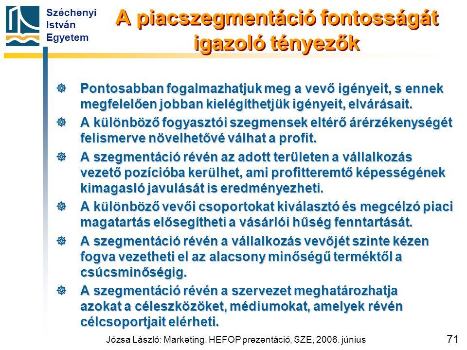 Széchenyi István Egyetem Józsa László: Marketing. HEFOP prezentáció, SZE, 2006. június 71 A piacszegmentáció fontosságát igazoló tényezők  Pontosabba