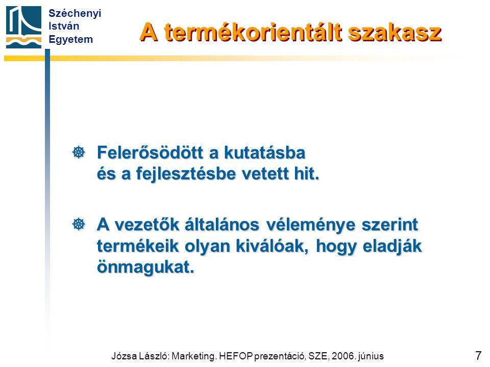 Széchenyi István Egyetem Józsa László: Marketing. HEFOP prezentáció, SZE, 2006. június 7 A termékorientált szakasz  Felerősödött a kutatásba és a fej