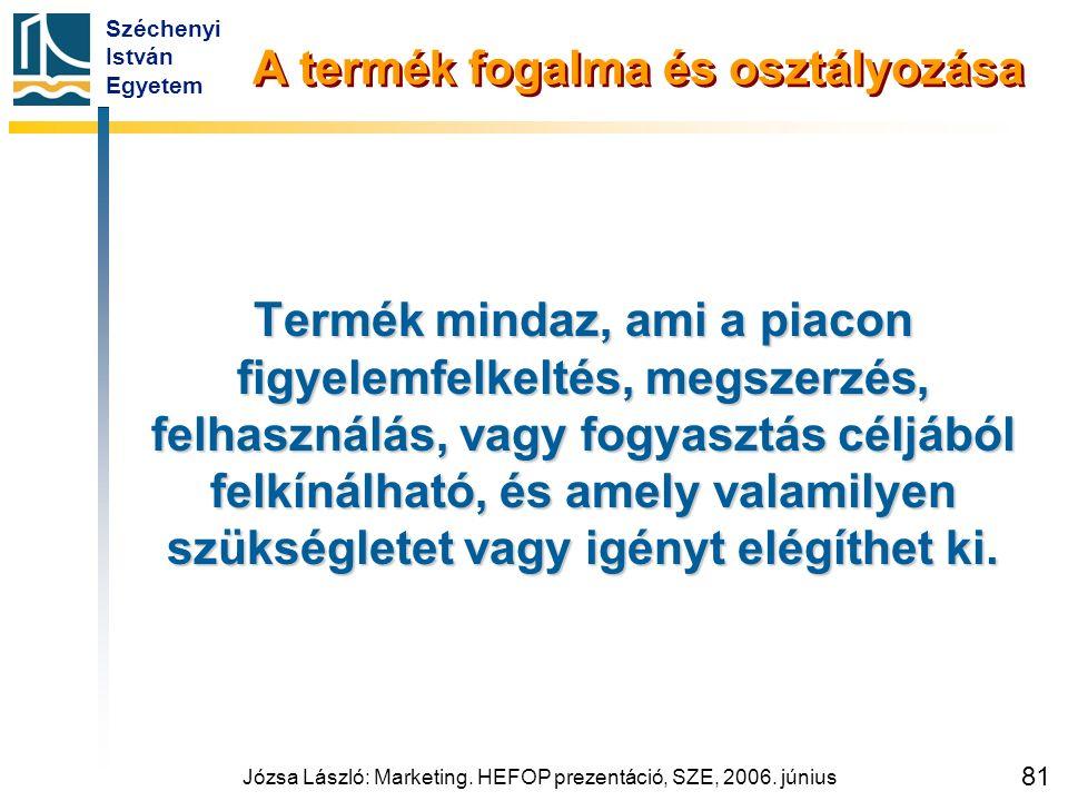 Széchenyi István Egyetem Józsa László: Marketing. HEFOP prezentáció, SZE, 2006. június 81 A termék fogalma és osztályozása Termék mindaz, ami a piacon